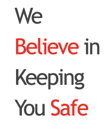 We Believe in Keeping You Safe